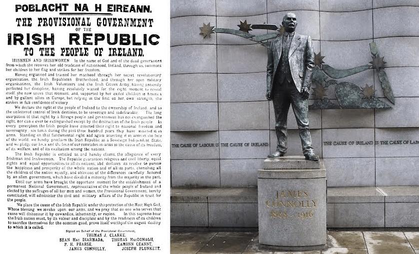 Φέτος συμπληρώνονται 100 χρόνια από την Εξέγερση του Πάσχα του 2016 ενάντια στη βρετανική κατοχή. Αριστερά η Ανακήρυξη της Ιρλανδικής Δημοκρατίας: και οι 7 ηγέτες του ρεπουμπλικανικού κινήματος που την υπέγραψαν συνελήφθησαν μετά την αιματηρή καταστολή της εξέγερσης και εκτελέστηκαν από τους Βρετανούς. Μεταξύ αυτών και ο επιφανής σοσιαλιστής ηγέτης Τζέιμς Κόνολι, που διακρίθηκε ως στρατιωτικός διοικητής της Ταξιαρχίας του Δουβλίνου. Η εκτέλεσή του ενώ ήταν βαριά τραυματισμένος, δεμένος πάνω σε μια καρέκλα, προκάλεσε κατακραυγή ακόμη και στη Βρετανία. Μια από τις πιο γνωστές ρήσεις του υπάρχει στο μνημείο του, στο Δουβλίνο (δεξιά): «Η υπόθεση της εργατικής τάξης είναι υπόθεση της Ιρλανδίας. Η υπόθεση της Ιρλανδίας είναι υπόθεση της εργατικής τάξης».